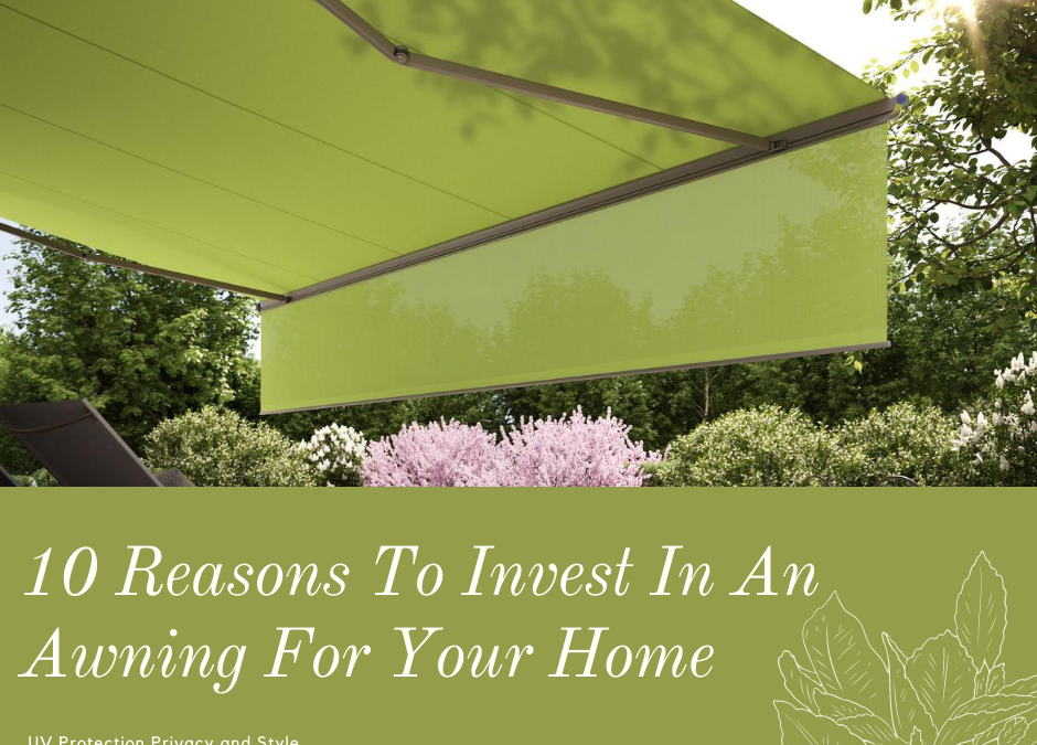 10 Reasons why an Awning is the perfect Investment for your Home