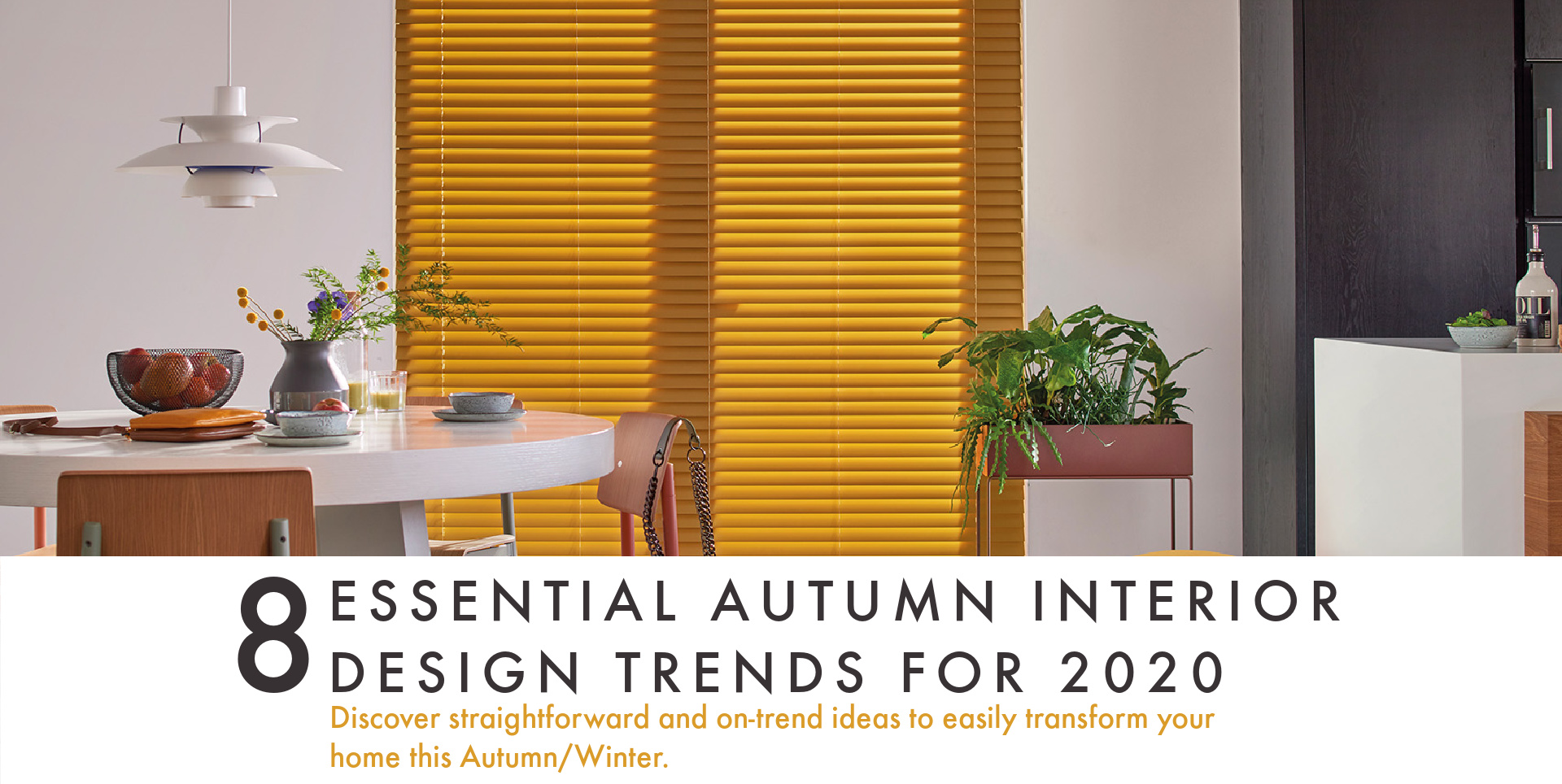 Autumn interior design trends and blind showcase
