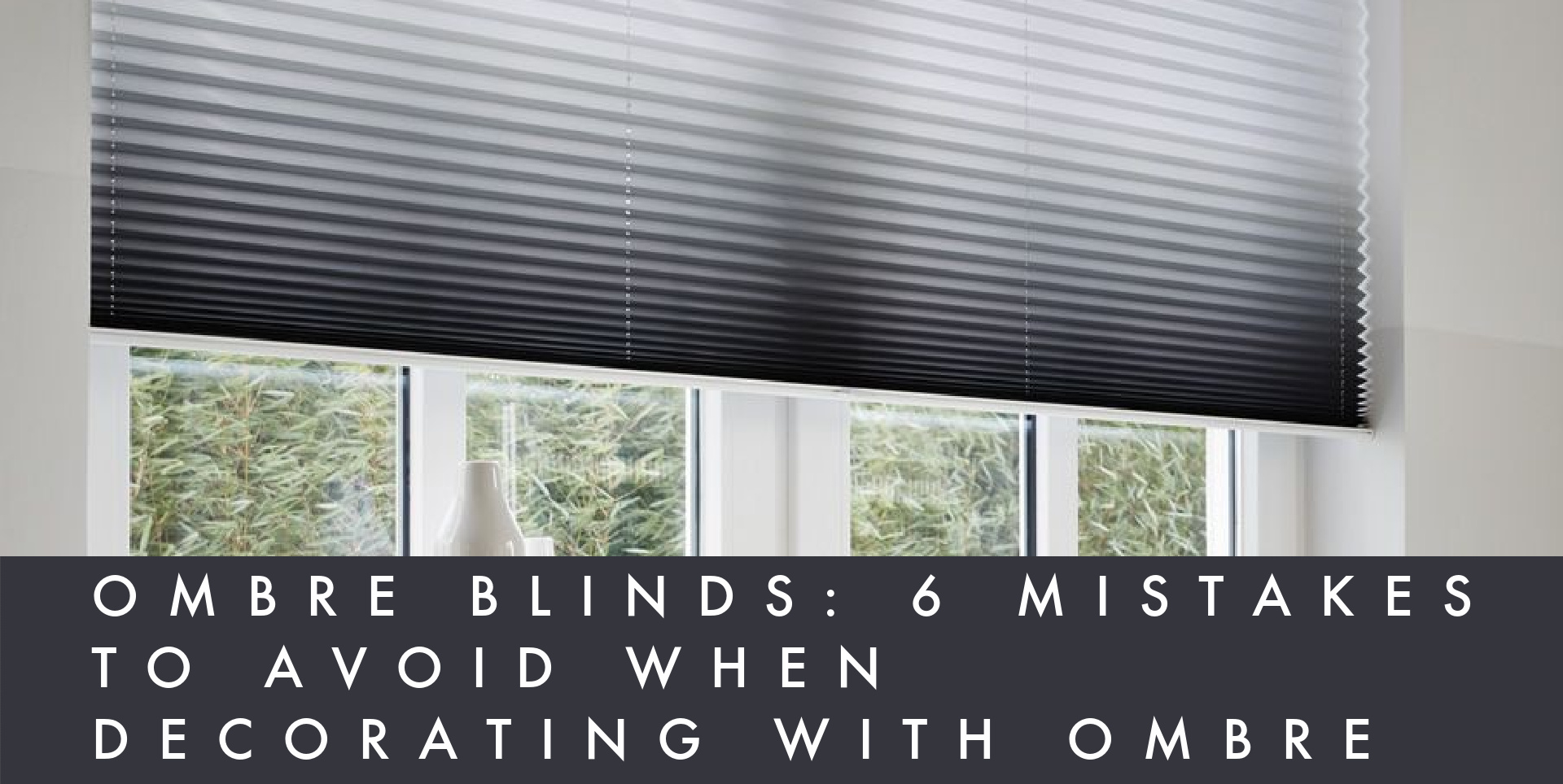 Ombre blinds with grey gradient